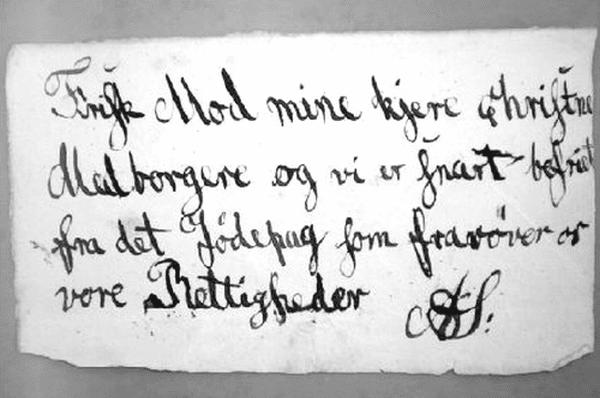 Teksten lyder: »Frisk mod mine kjere christne Medborgere og vi er snart befriet fra det Jødepag som frarøver os vore rettigheder.« Kilde: Statens Arkiver.