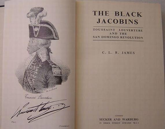 The Black Jacobins: Toussaint L'Ouverture and the San Domingo Revolution. By C.L.R. James (1938, rev. ed. 1963)