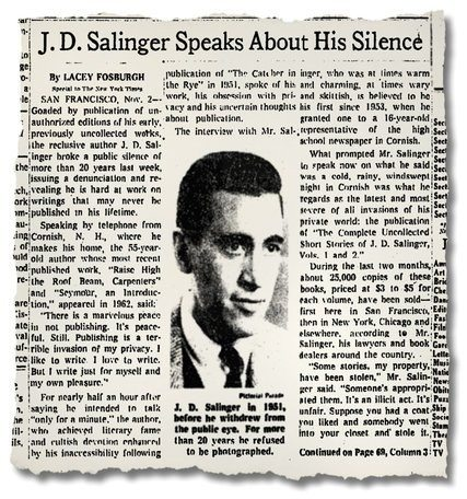 J. D. Salinger called a reporter at The New York Times in November 1974 to criticize the unauthorized release of some of his early writings. Source: https://www.nytimes.com/2017/10/25/books/jd-salinger-new-books.html